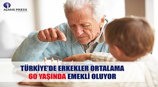 Türkiye'de erkekler ortalama 60 yaşında emekli oluyor