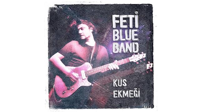 Fetiblue'dan Blues ve Rock şarkılar: 'Kuş Ekmeği' yayında!