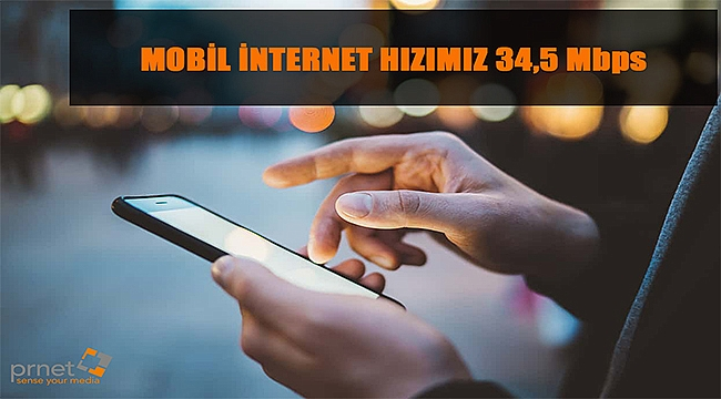 Mobil internet hızımız 34,5 Mbps