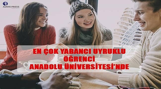 En çok yabancı uyruklu öğrenci Anadolu Üniversitesi'nde