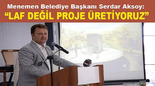 Serdar Aksoy, 180 bin Menemenliye 1 yılın hesabını verdi
