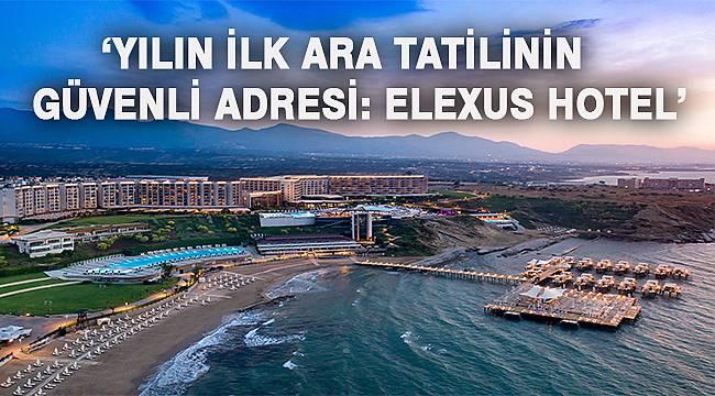 Elexus Hotel ara yıl tatilinde konuklarını bekliyor
