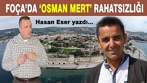 Foça'da 'Osman Mert' rahatsızlığı