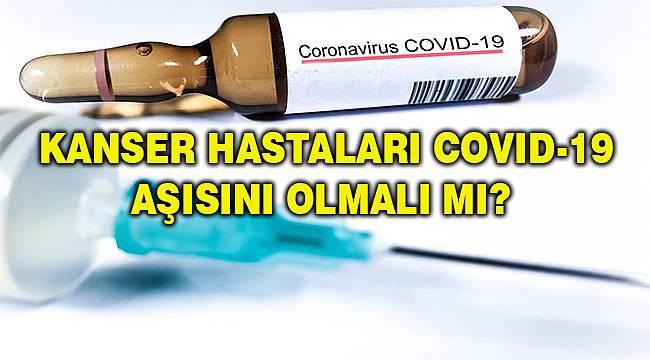 Kanser hastalarına koronavirüs aşısı yapılmalı mı?