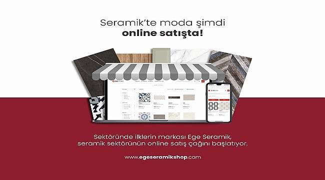 Ege Seramik'ten online satış dönemi başlıyor!
