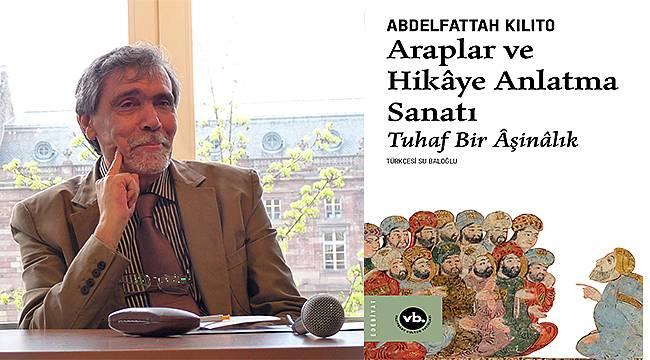 Araplar ve Hikâye Anlatma Sanatı Türkçe'de ilk kez yayımlanıyor