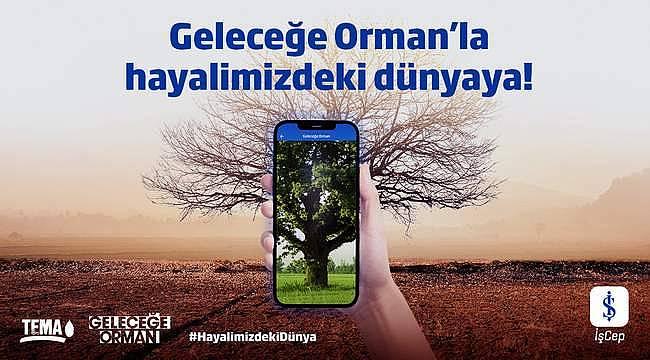 """Türkiye İş Bankası """"Geleceğe Orman"""" uygulamasını hayata geçirdi"""